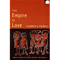 The Empire of Love: Toward a Theory of Intimacy, Genealogy, and Carnality (Public planet books) (English Edition)