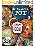 Easy Good Food! Instant Pot 550 Recipes.: 550 Pressure Cooker Recipes that will Help You Eat Good Food Every Day - This…