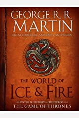 The World of Ice & Fire: The Untold History of Westeros and the Game of Thrones  Hardcover