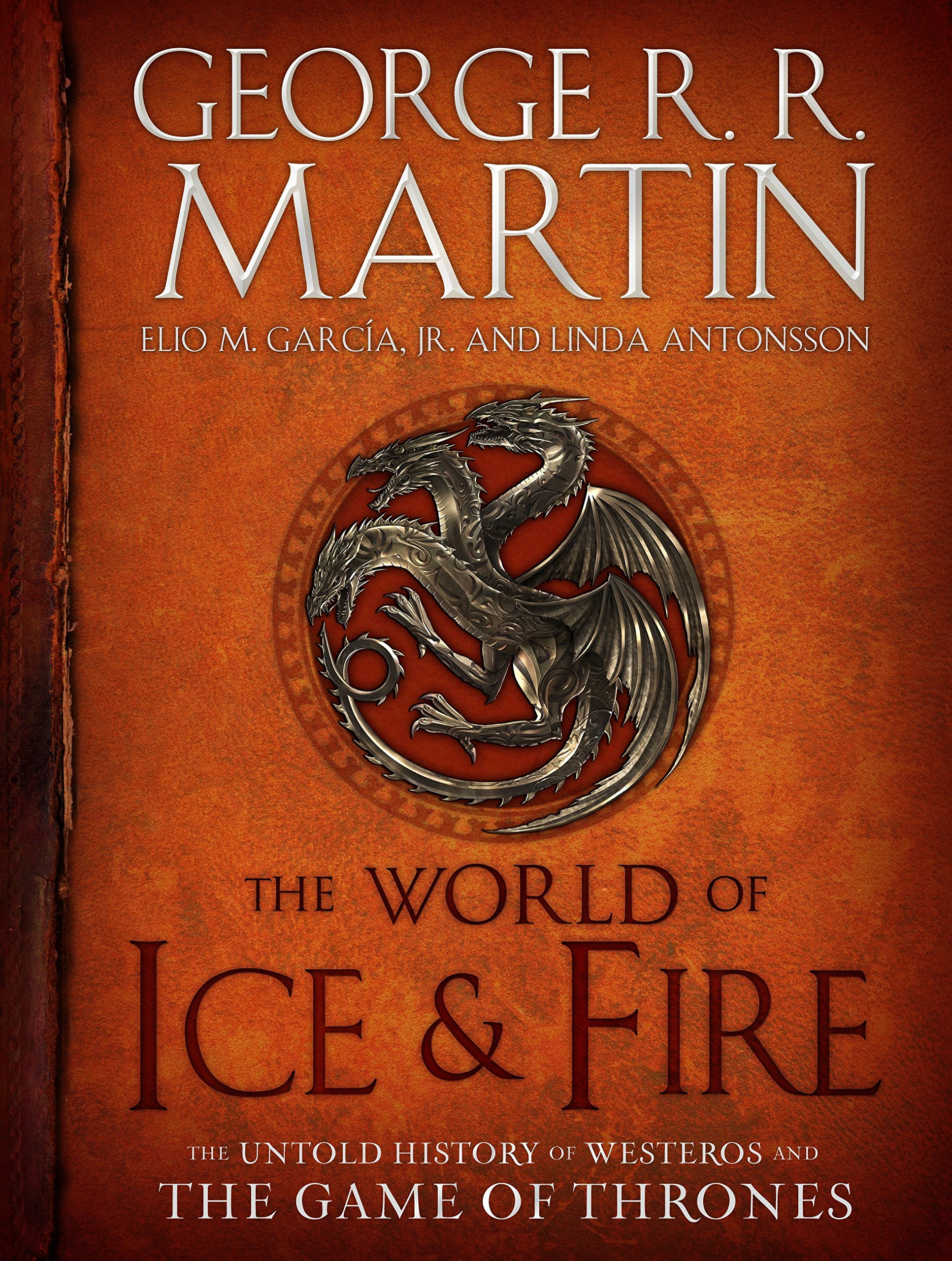 The World Of Ice Fire The Untold History Of Westeros And The Game Of Thrones Martin George R R Garcia Jr Elio M Antonsson Linda 8601411358081 Amazon Com Books