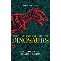 The Rise and Fall of the Dinosaurs: The Untold Story of a Lost World (My First Touch and Find)