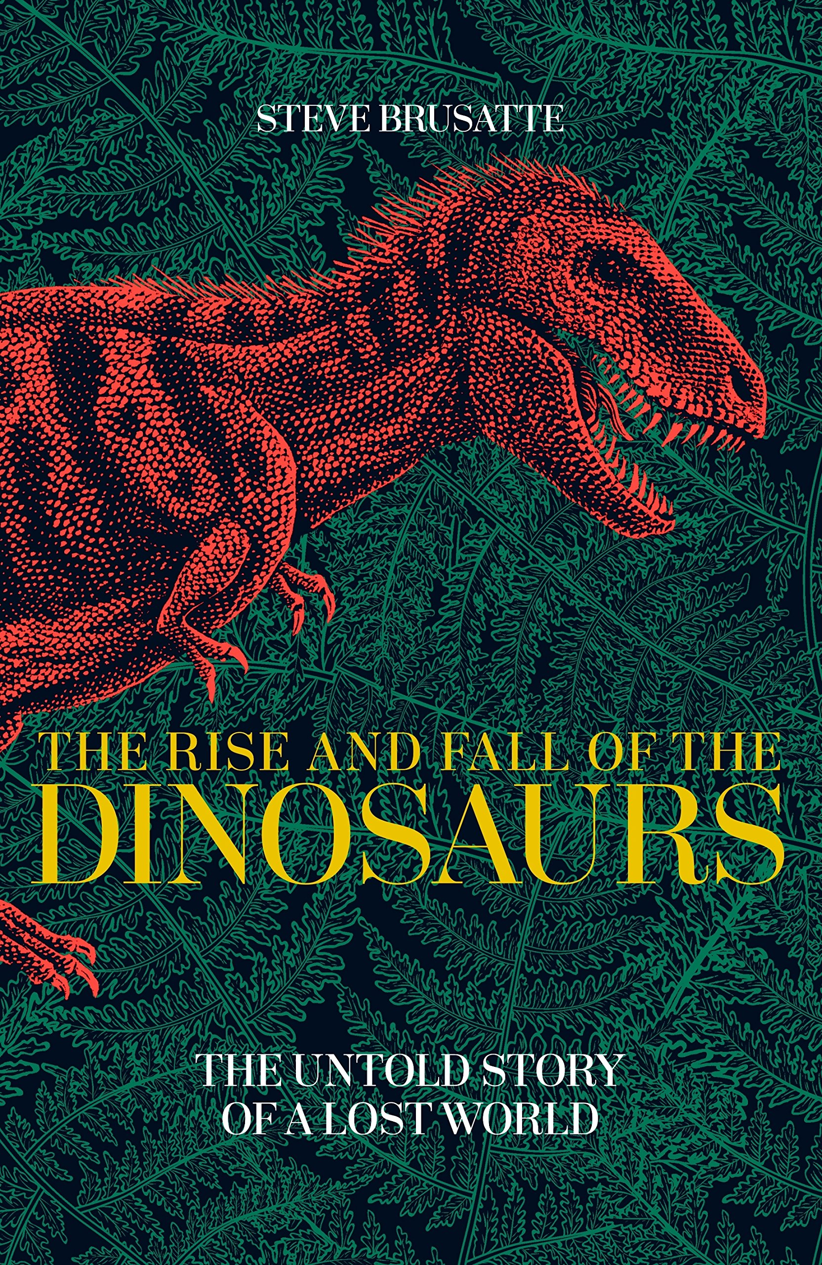 The Rise And Fall Of The Dinosaurs  The Untold Story Of A Lost World