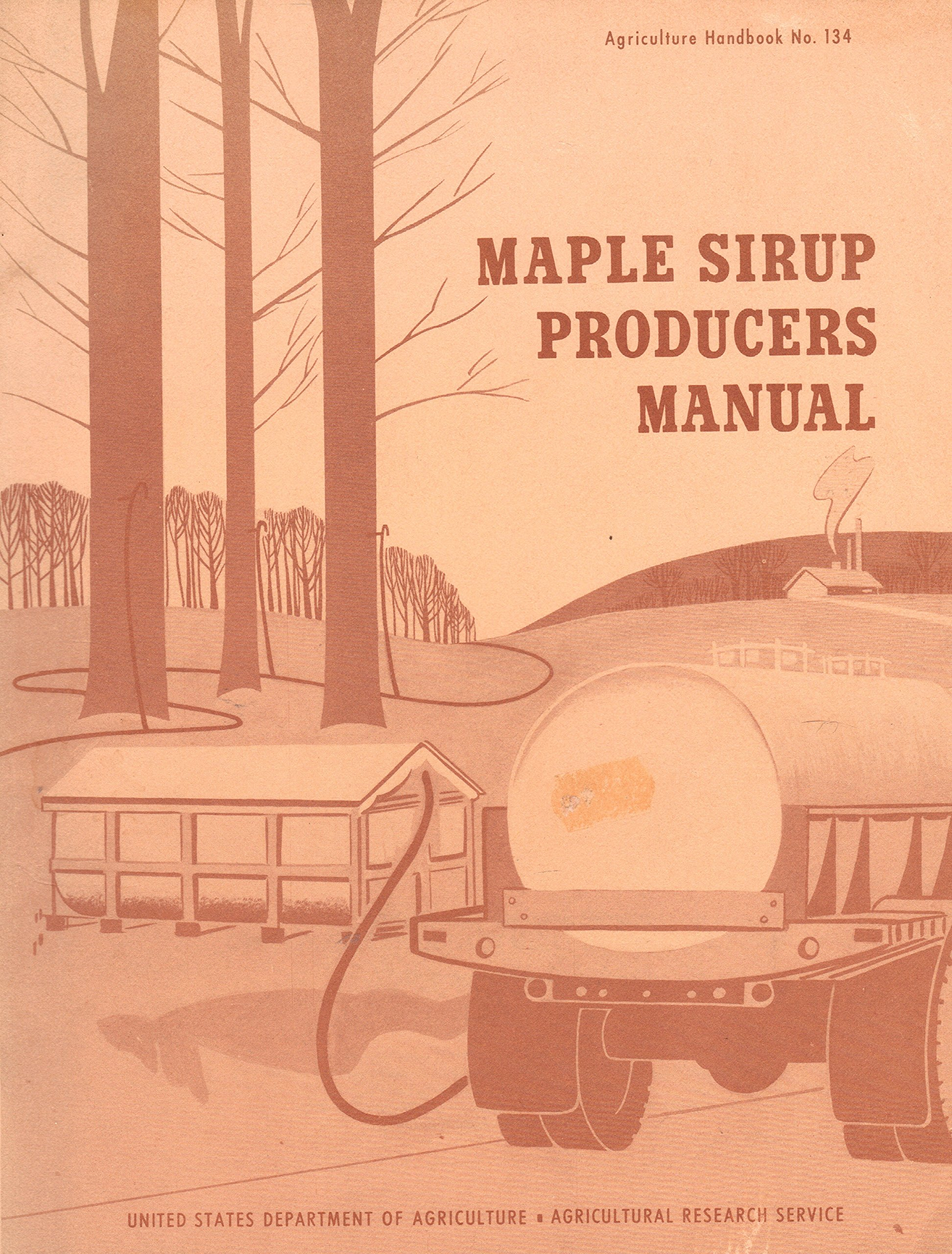 Maple Sirup Producers Manual (Agriculture Handbook No. 134), C. O. Willits; Claude H. Hills