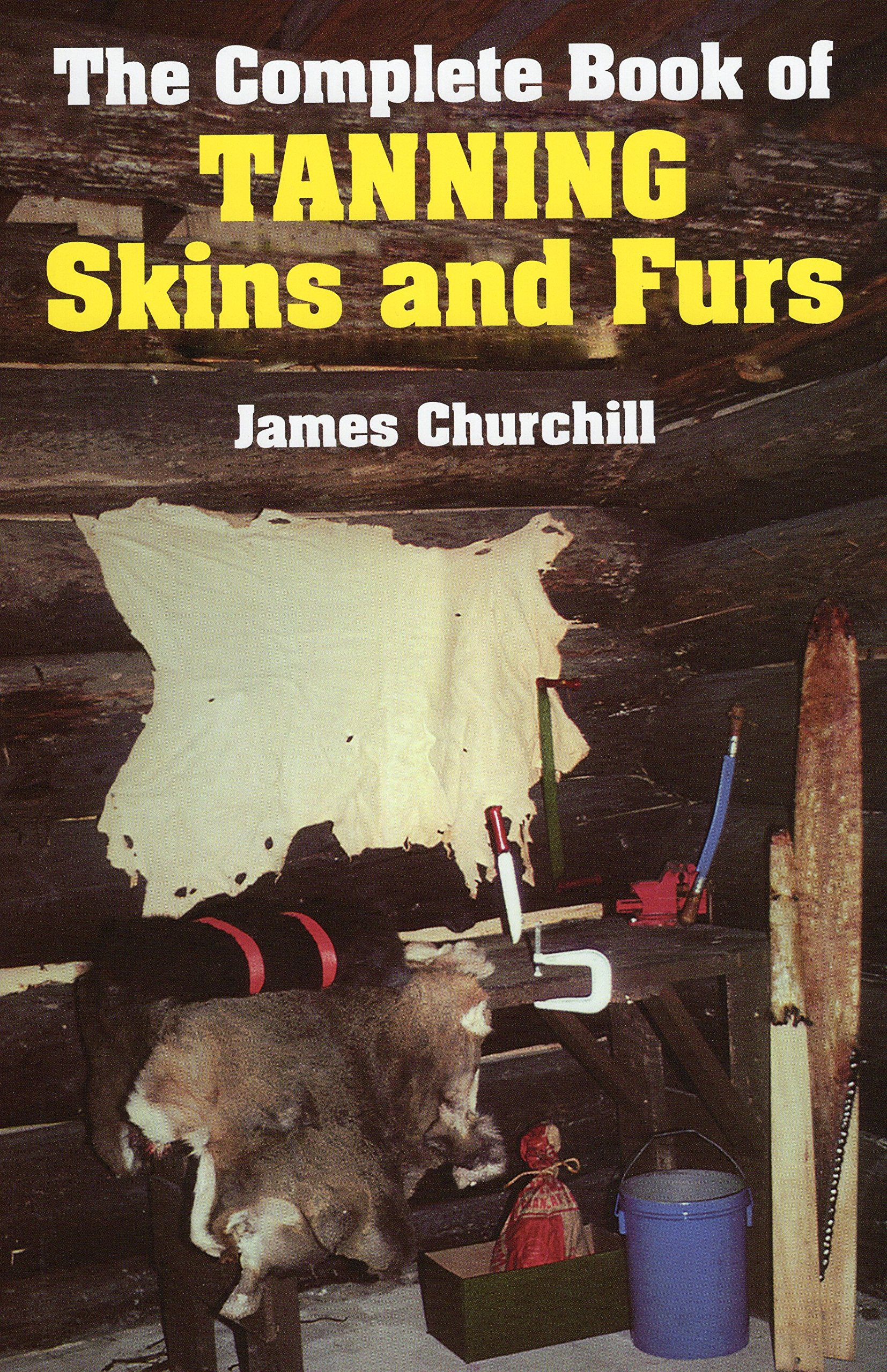 The complete book of tanning skins furs james churchill the complete book of tanning skins furs james churchill 0011557017199 amazon books fandeluxe Choice Image