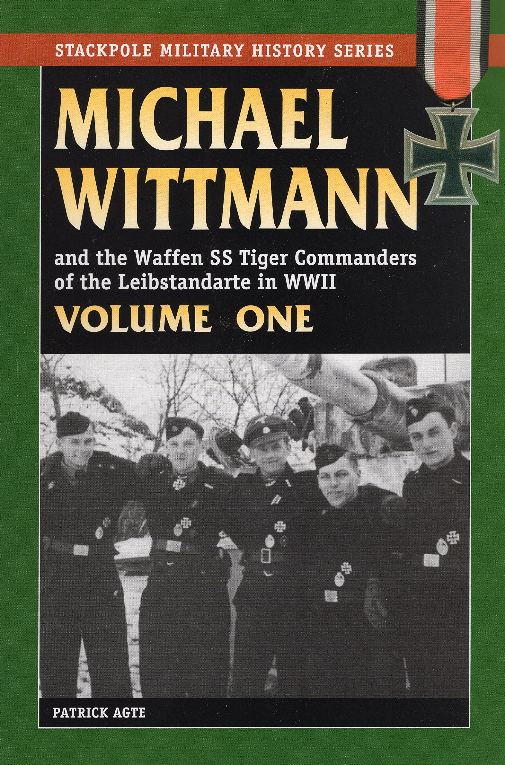 MICHAEL WITTMANN AND THE WAFFEN SS TIGER COMMANDERS OF THE LEIBSTANDARTE IN WWII, Vol. 1 (Stackpole Military History) ebook