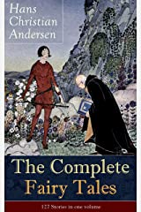 The Complete Fairy Tales of Hans Christian Andersen: 127 Stories in one volume: From the most beloved writer of children's stories and fairy tales, including ... Nightingale, The Emperor's New Clothes... Kindle Edition