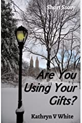 Are You Using Your Gifts? Kindle Edition