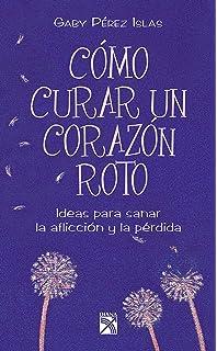 Como curar un corazón roto (Spanish Edition)