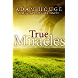 True Miracles: Stories That Will Increase Your Faith