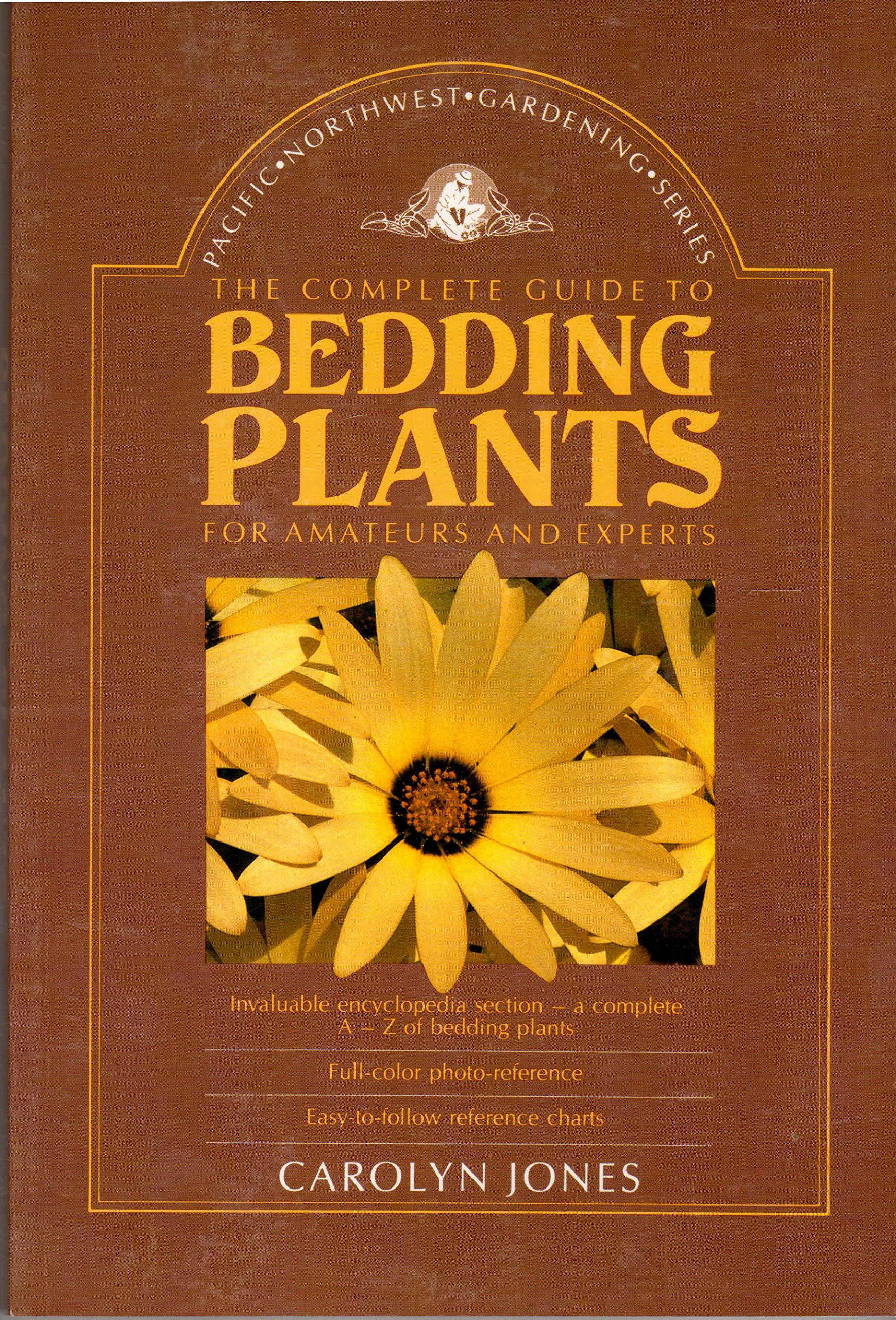 The Complete Guide to Bedding Plants for Amateurs and Experts (Pacific Northwest Gardening), Jones, Carolyn