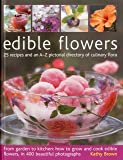 Edible Flowers: 25 Recipes and an A-Z Pictorial Directory of Culinary Flora