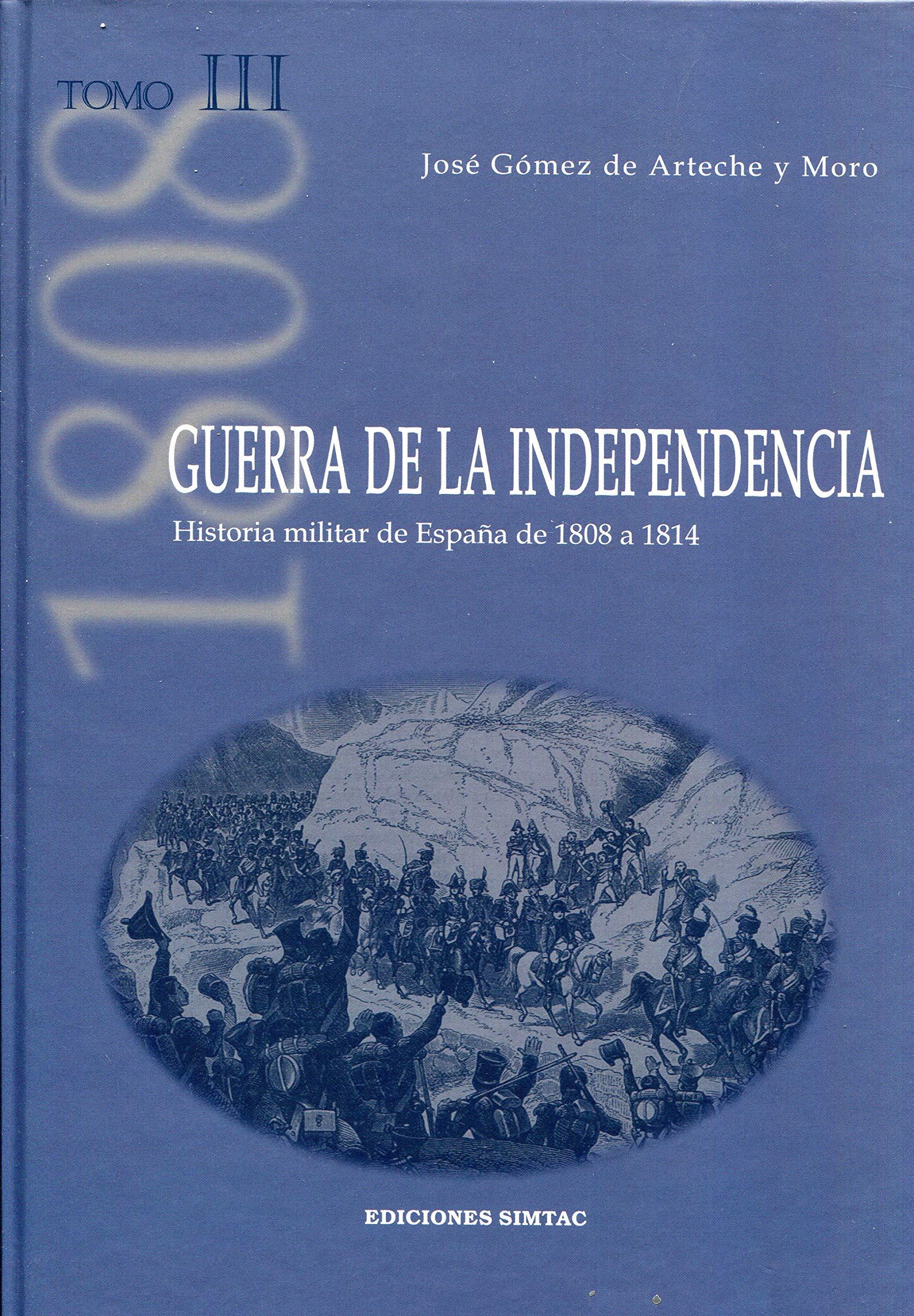 Guerra de la Independencia: Historia militar de España de 1808 a 1814: 3: Amazon.es: Gómez de Arteche y Moro, José: Libros