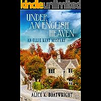 Under an English Heaven: An Ellie Kent Mystery (Ellie Kent mystery series Book 1)