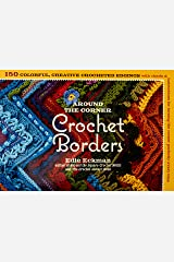 Around the Corner Crochet Borders: 150 Colorful, Creative Edging Designs with Charts and Instructions for Turning the Corner Perfectly Every Time Paperback