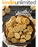 Easy Cracker Cookbook: 50 Delicious Cracker Recipes; Simple Techniques for Cooking with Crackers (2nd Edition)