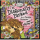 I'm Diagonally Parked in a Parallel Universe... and Loving It! 2019 Calendar