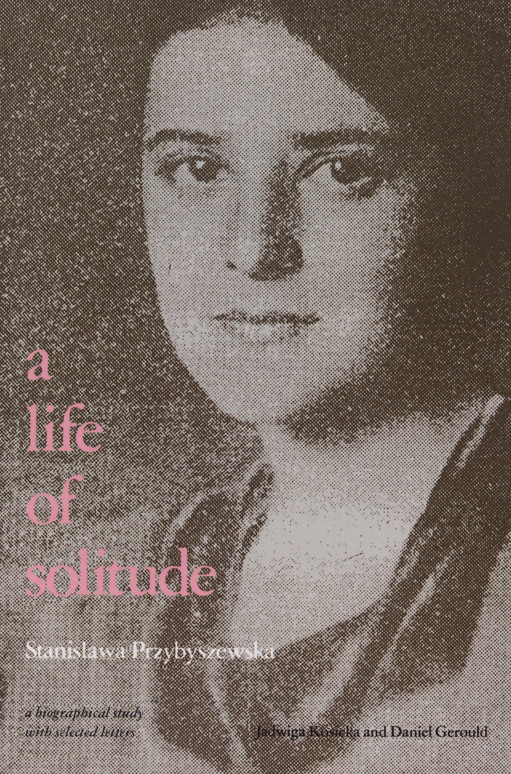 Slikovni rezultat za Daniel Gerould, A Life of Solitude: Stanislawa  Przybyszewska, a Biographical Study with  Selected Letters