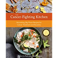 The Cancer-Fighting Kitchen, Second Edition: Nourishing, Big-Flavor Recipes for...