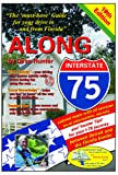 Along Interstate-75, 19th Edition: The -Must Have- Guide for Your Drive to and from Florida