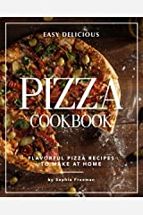 Easy Delicious Pizza Cookbook: Flavorful Pizza Recipes to Make at Home Kindle Edition