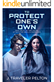 To Protect One's Own: Book One of the Future Generations  of the  Oberllyn Family Chronicles