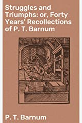 Struggles and Triumphs: or, Forty Years' Recollections of P. T. Barnum Kindle Edition