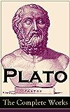 Plato: The Complete Works: From the greatest Greek philosopher, known for The Republic, Symposium, Apology, Phaedrus, Laws, Crito, Phaedo, Timaeus, Meno, ... Statesman and Critias (English Edition)