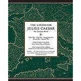 The Landmark Julius Caesar: The Complete Works: Gallic War, Civil War, Alexandrian War, African War, and Spanish War (Landmar