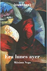 Era Lunes Ayer: (cuentos) (Spanish Edition) Kindle Edition