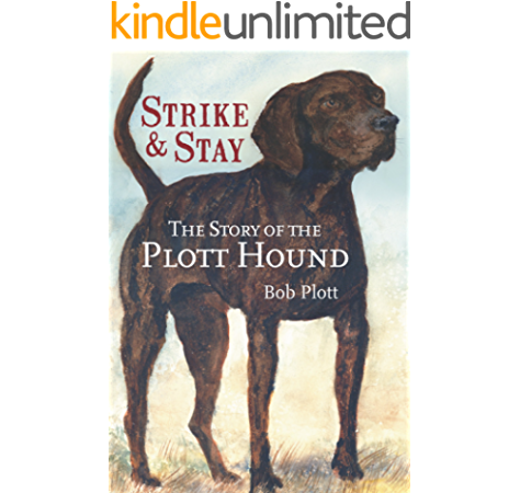 Amazon Com The Story Of The Plott Hound Strike Stay Ebook Plott Bob Kindle Store