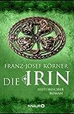 Die Irin: Historischer Roman (Die Irinnen-Saga 1) (German Edition)