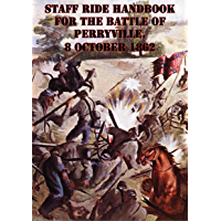 Staff Ride Handbook For The Battle Of Perryville, 8 October 1862 [Illustrated Edition] (English Edition)