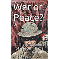 War or Peace?: 1. The long failure of western arms