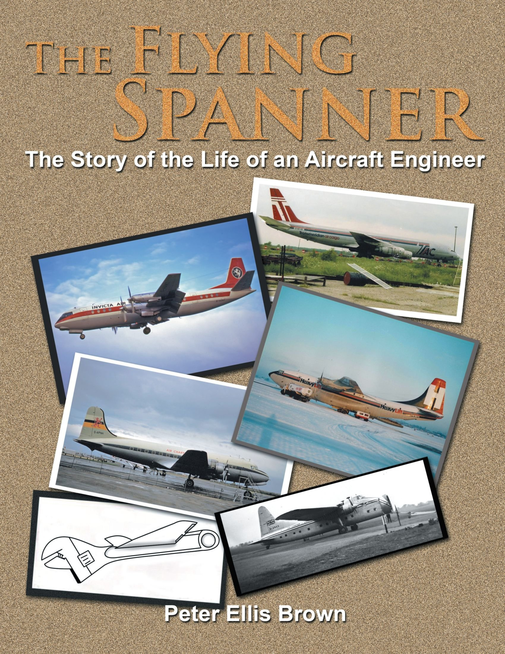 The Flying Spanner: The Story Of The Life Of An Aircraft Engineer ebook