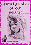 Ghostly Tales Of Old Belfast: Rushlight: The Belfast Magazine