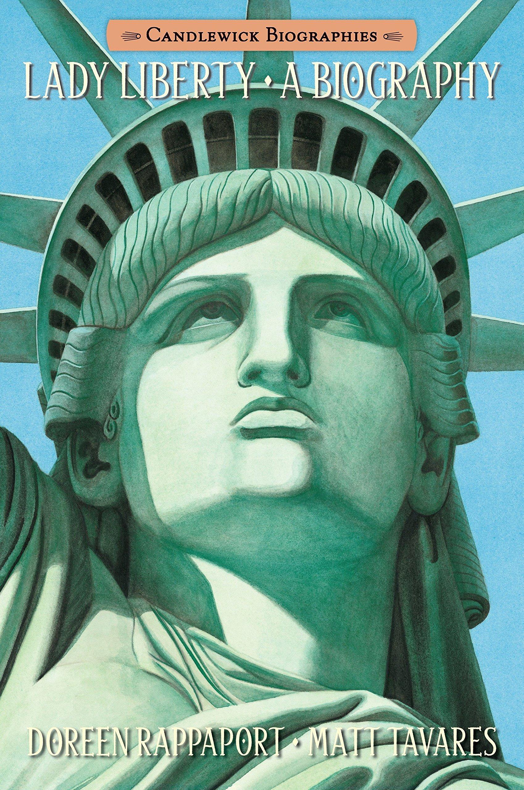 Lady Liberty Candlewick Biographies A Biography Rappaport Doreen Tavares Matt 9780763671150 Amazon Com Books