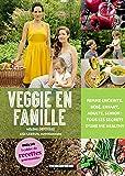 Veggie en famille : Femme enceinte, bébé, enfant, adulte, senior : tous les secrets d'une vie healthy