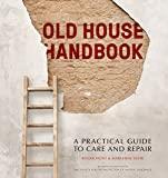 The Old House Handbook: The Essential Guide to Care and Repair