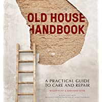 The Old House Handbook: A PracticalGuide to Care and Repair