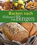 Backen nach Hildegard von Bingen: Brot & Brötchen | Kuchen & Gebäck (Gesund mit Hildegard von Bingen)