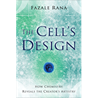 The Cell's Design (Reasons to Believe): How Chemistry Reveals the Creator's Artistry
