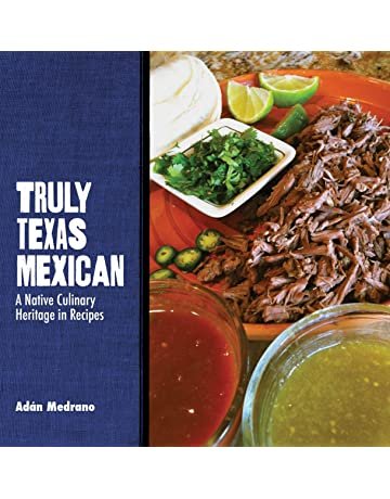 Truly Texas Mexican: A Native Culinary Heritage in Recipes (Grover E. Murray Studies