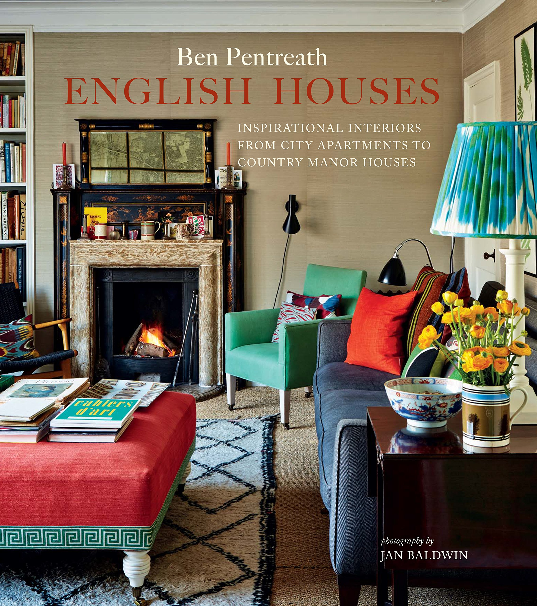 English houses inspirational interiors from city apartments to country manor houses hardcover oct 11 2016