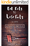Ketogenic Diet: Eat Fats To Lose Fats: 21 Days Ketogenic Diet Plan For A Healthier And More Productive Lifestyle (Low Carb diet, LCHF, Ketogenic Diet)