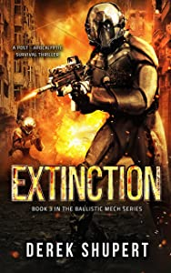 Extinction: A Post-Apocalyptic Survival Thriller (Book 3 in the Ballistic Mech Series)