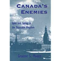Canada's Enemies: Spies and Spying in the Peaceable Kingdom