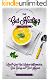 The Gut Healing Protocol: Reset Your Gut, Reduce Inflammation, Gain Energy and Feel Happier (Eat Your Way Lean and Healthy)