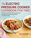 The Electric Pressure Cooker Cookbook for Two: 125 Easy, Perfectly-Portioned Recipes for Your Electric Pressure Cooker and Multicooker