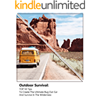 Outdoor Survival: TOP 50 Tips To Create The Ultimate Bug Out Car And Survive In The Wilderness: (Survival Guide, Outdoor Survival Skills, How To Survive) (Off Grid Living, Survival Prepping )