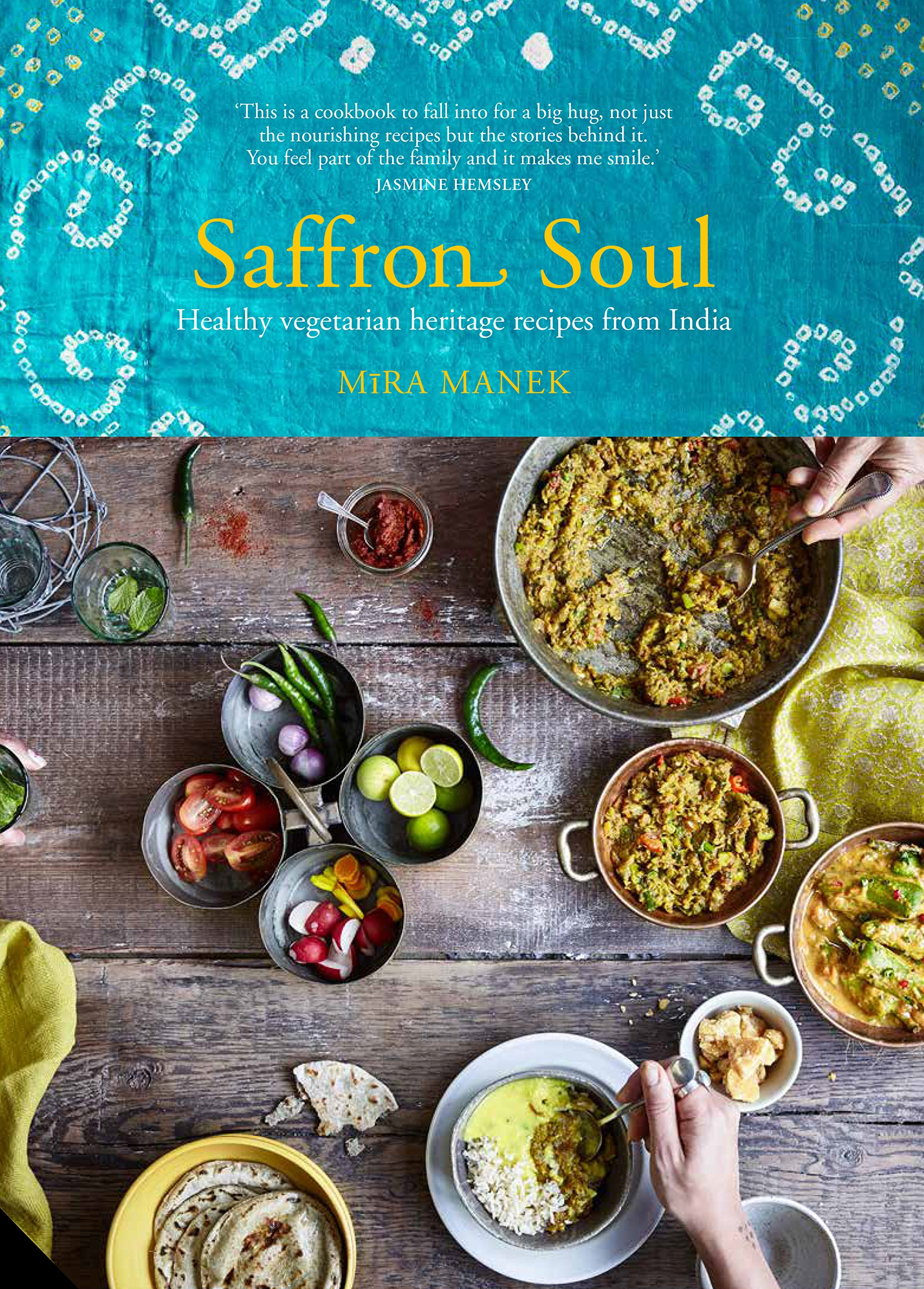 Saffron Soul: Healthy, vegetarian heritage recipes from India: Mira ...